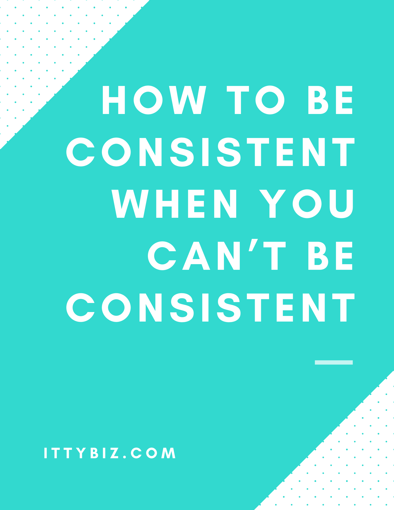 How To Be Consistent When You Can't Be Consistent