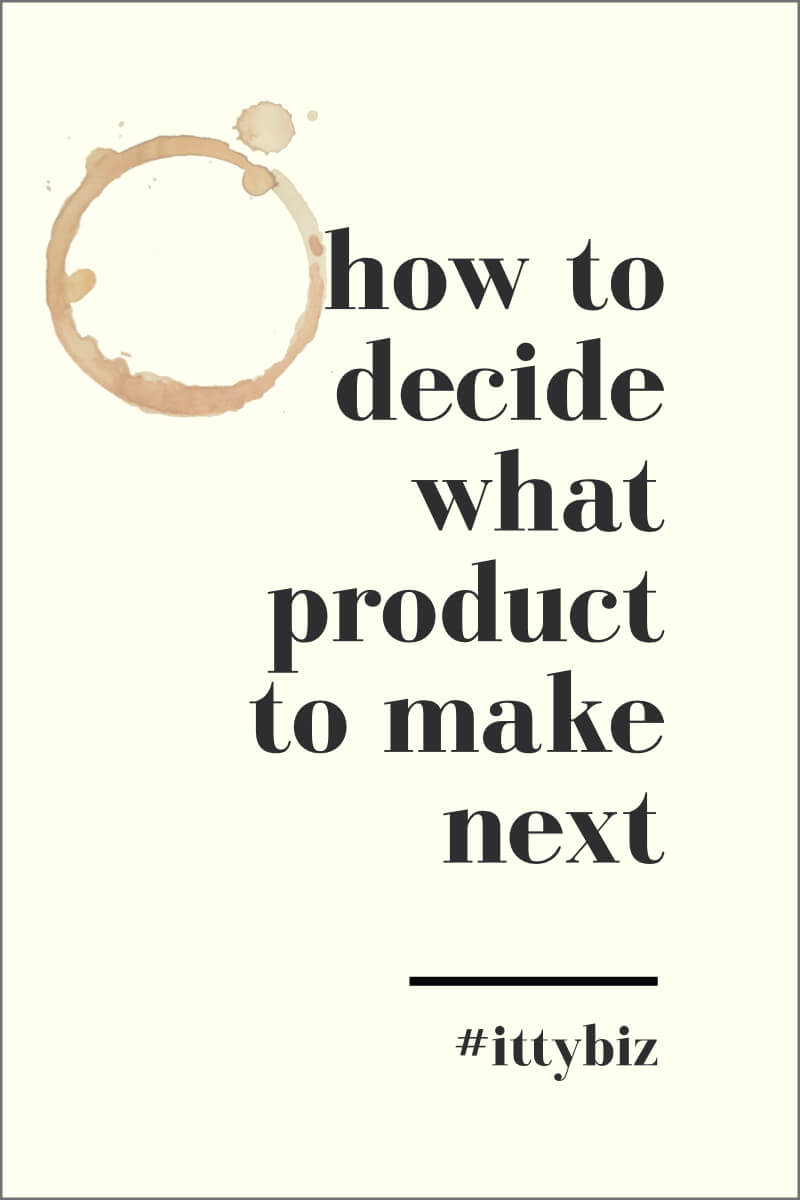 How To Decide What Product To Make Next