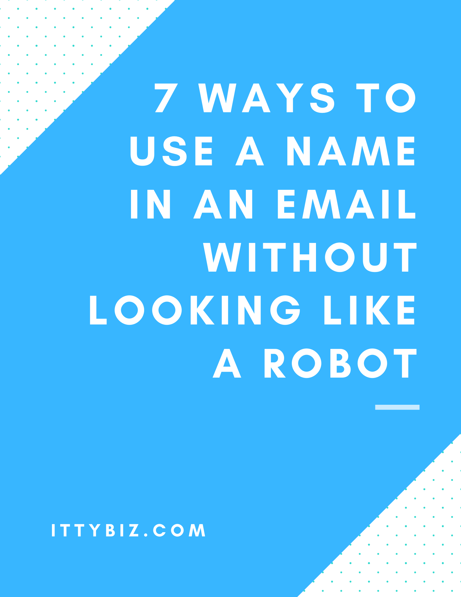 7 Ways To Use A Name In An Email Without Looking Like A Robot