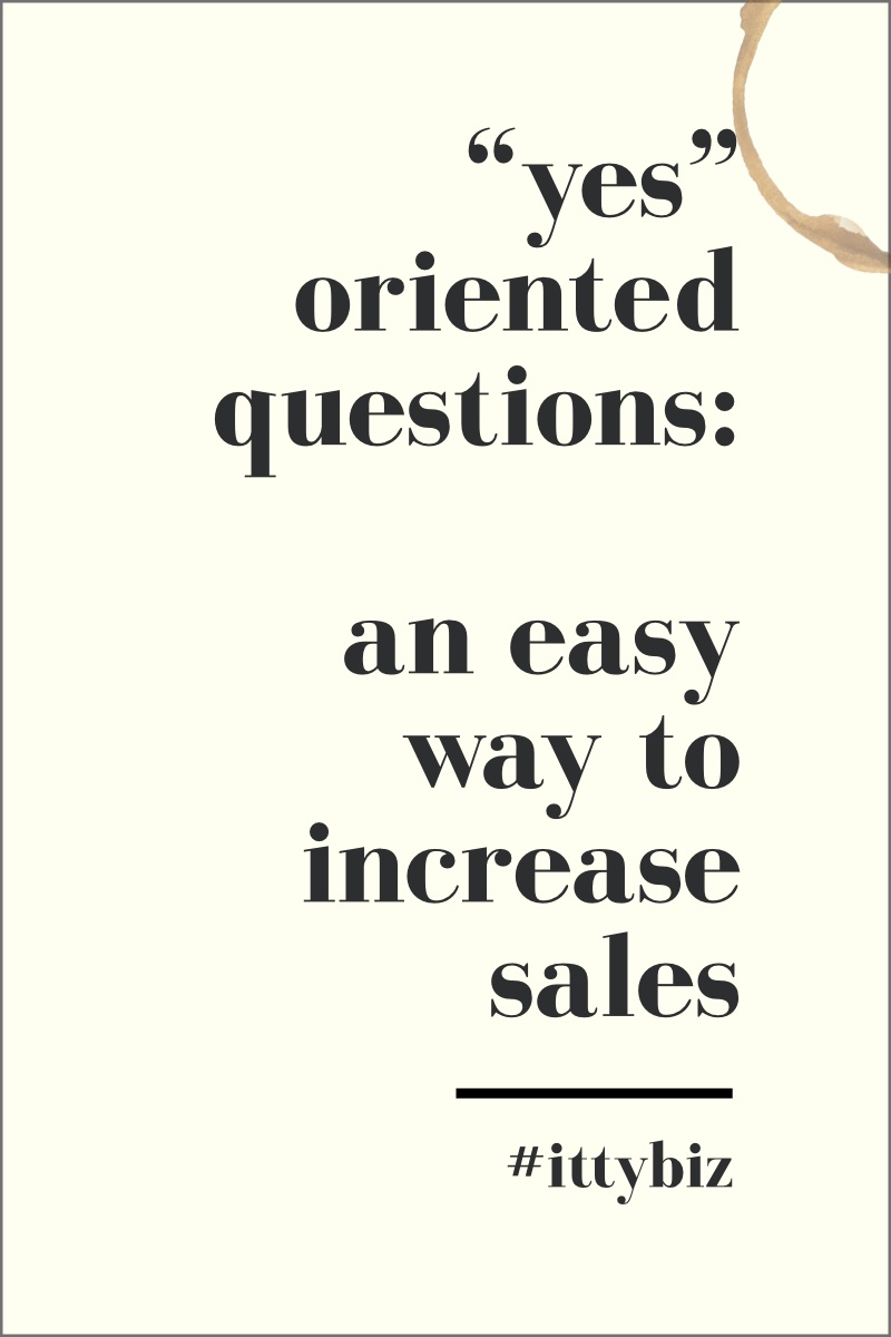 Yes-Oriented Questions